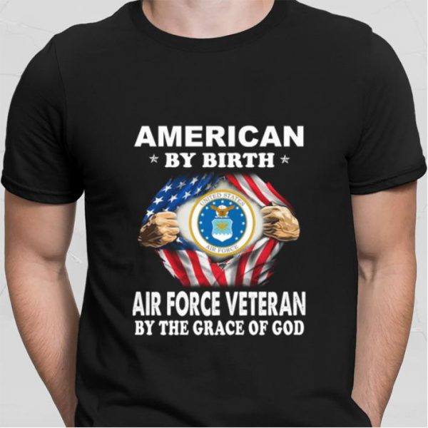 American by birth US Air Force Veteran by the grace of god shirt