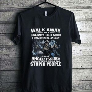 Death Walk away i am a grumpy old man i was born in january anger issues shirt
