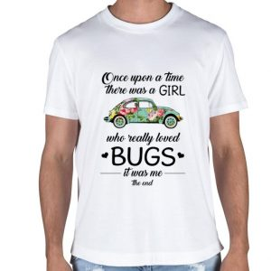 Flower car Once upon a time there was a girl who really bugs shirt