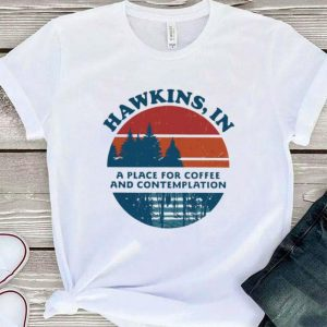 Hawkins in a place for coffee and contemplation shirt