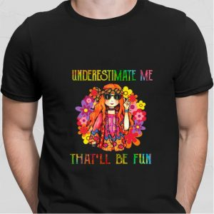 Hippie girl underestimate me that'll be fun shirt sweater