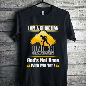 I am a Christian under construction god's not done with me yet shirt sweater