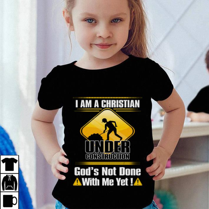 I am a Christian under construction god s not done with me yet shirt sweater 4 - I am a Christian under construction god's not done with me yet shirt sweater