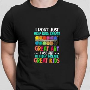 I don't just help kids create great art i use art to help create great kids shirt