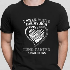 I wear white for my mom Lung cancer awareness never give up shirt