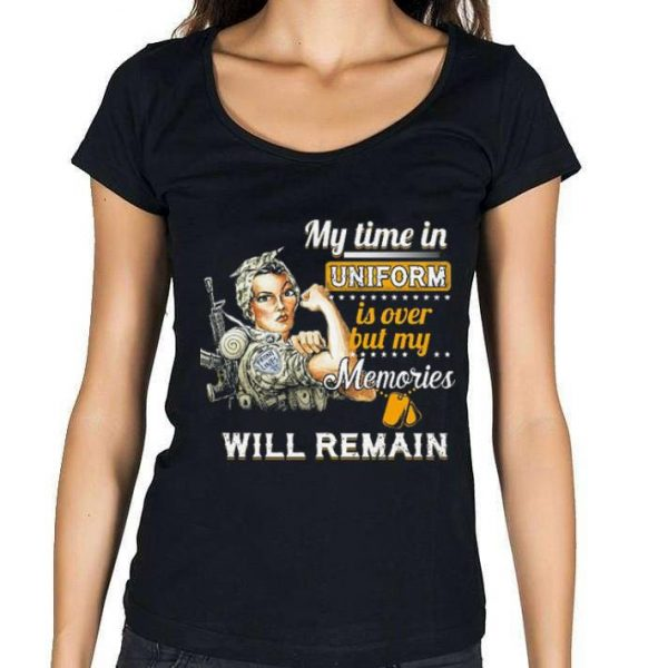 My time in uniform is over but my memories will remain Strong girl shirt