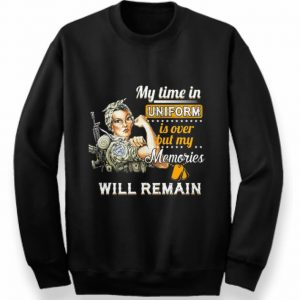 My time in uniform is over but my memories will remain Strong girl shirt 2
