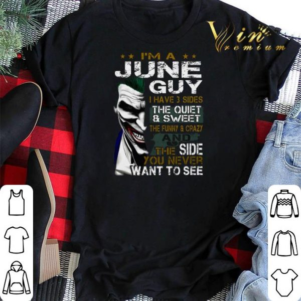 Joker I'm a june guy i have 3 sides the quiet & sweet Joker shirt