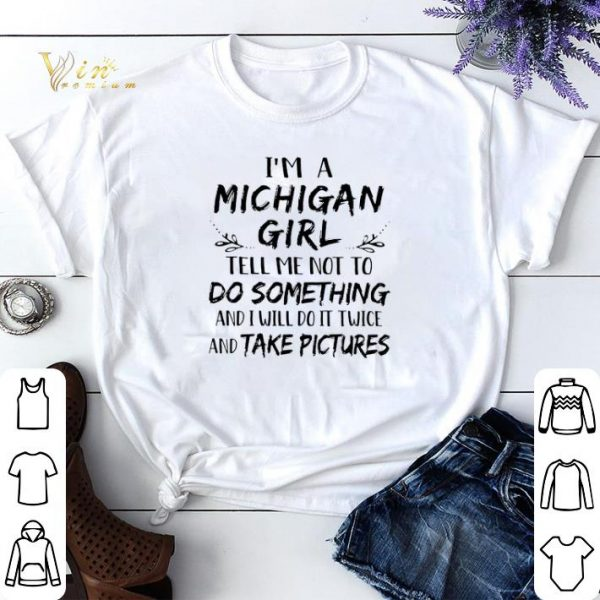 I'm a Michigan girl and i will do it twice and take pictures shirt sweater