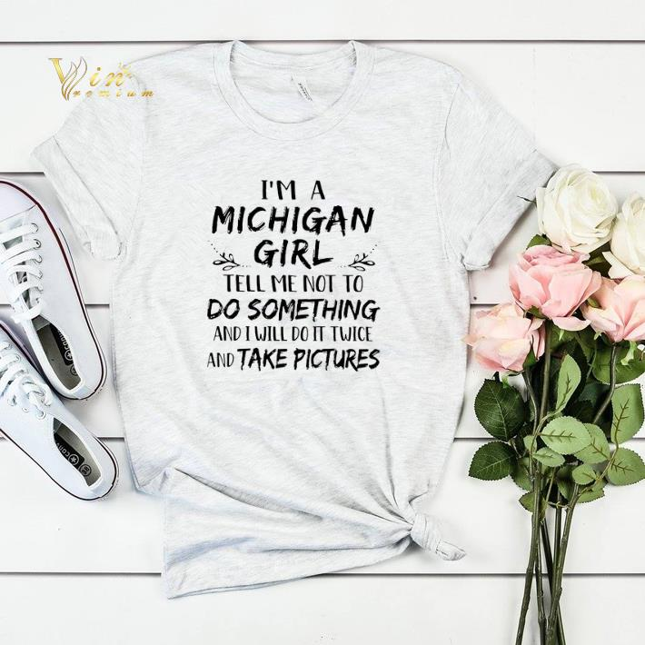 I m a Michigan girl and i will do it twice and take pictures shirt sweater 4 - I'm a Michigan girl and i will do it twice and take pictures shirt sweater