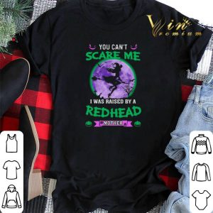 Witch you can't scare me i was raised by a redhead mother shirt sweater