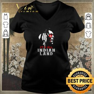 Awesome It's all Indian land shirt sweater