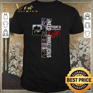 Funny All I need today is a little bit of Korn Jesus shirt sweater
