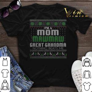 I'm a mom mawmaw great grandma nothing beats me Christmas shirt sweater