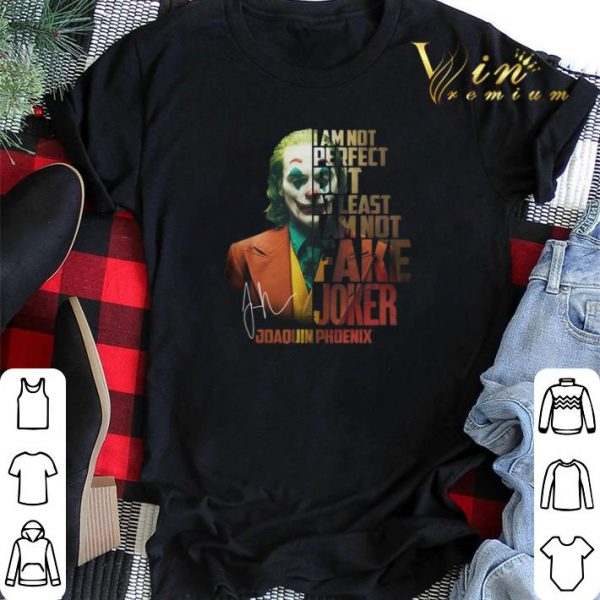 Joaquin Phoenix i'm not perfect but at least i am not fake Joker shirt sweater