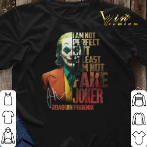 Joaquin Phoenix i'm not perfect but at least i am not fake Joker shirt sweater 2