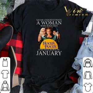 Never underestimate a woman who watches Hocus Pocus January shirt sweater