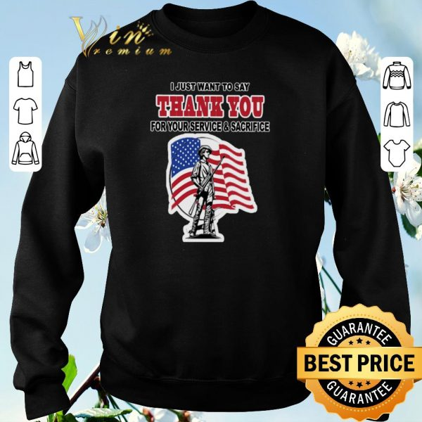 Nice I just want to say thank you for your service & sacrifice shirt sweater