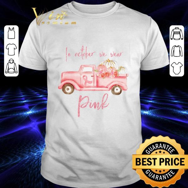 Nice Truck In october we wear Pink Breast cancer awareness shirt