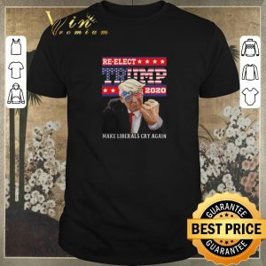 Official Re-elect Trump 2020 make liberals cry again shirt sweater