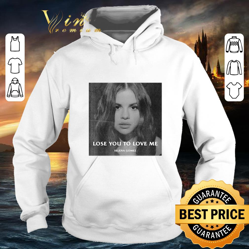 Official Selena Gomez Lose You To Love Me shirt 4 - Official Selena Gomez Lose You To Love Me shirt