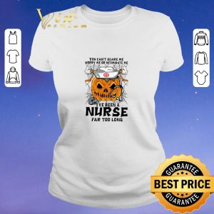Original Pumpkin nurse you can't scare me worry me or intimidate me shirt sweater