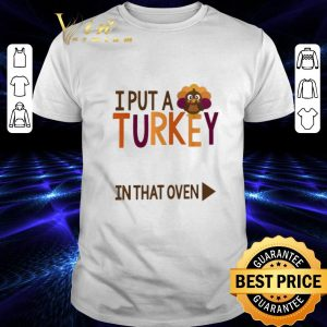 Premium Gobbling I put a Turkey in the oven shirt