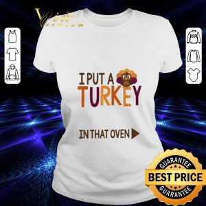 Premium Gobbling I put a Turkey in the oven shirt 1