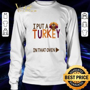 Premium Gobbling I put a Turkey in the oven shirt 2
