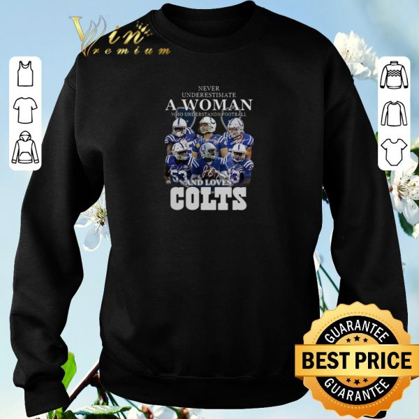 Premium Never underestimate a woman football loves Indianapolis Colts shirt sweater