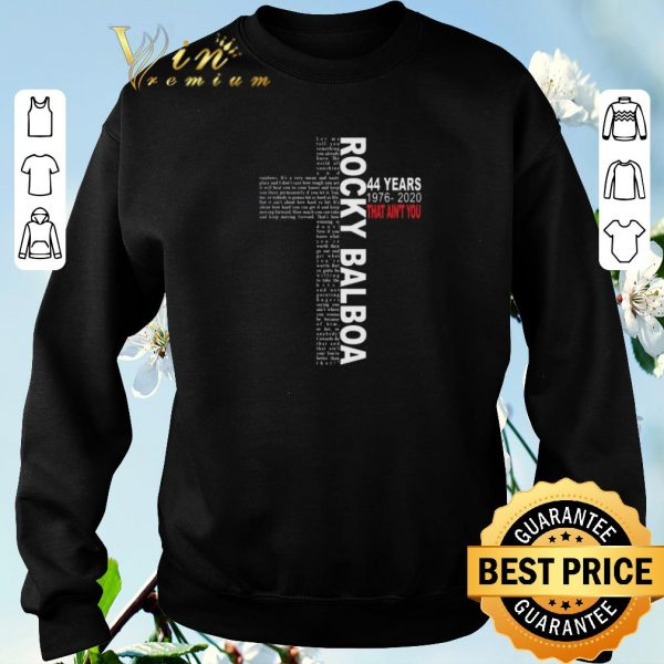 Rocky Balboa 44 years 1976-2020 That Ain't You shirt sweater