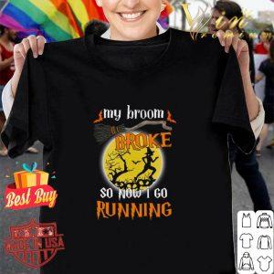 Witch My Broom Broke So Now I Go Running Halloween shirt