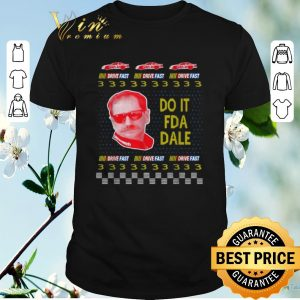 Awesome Do it fda dale Drive fast ugly Christmas shirt sweater