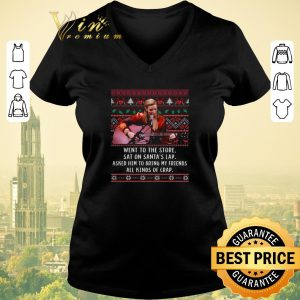 Awesome Went to the store sat on santa's lap asked him ugly Christmas shirt sweater