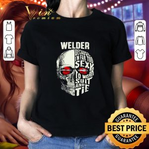 Cool Skull Welder because i'm far too sexy to wear suit and tie shirt