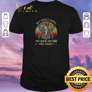 Funny Elephant in a world where you can be anything be kind shirt sweater
