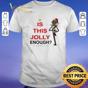 Funny Jack Skellington Grinch is this Jolly enough shirt