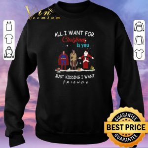 Funny The One with the Halloween Party All i want for Christmas is you just kidding i want Friends shirt sweater 2