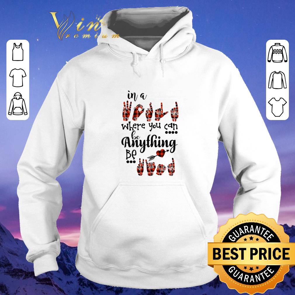 Funny in a sign language where you can be kind shirt sweater 4 - Funny in a sign language where you can be kind shirt sweater