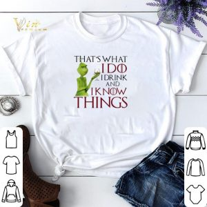 Grinch That's what i do i drink and i know things GOT shirt sweater