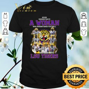Hot Never underestimate a woman who understands football LSU Tigers shirt sweater
