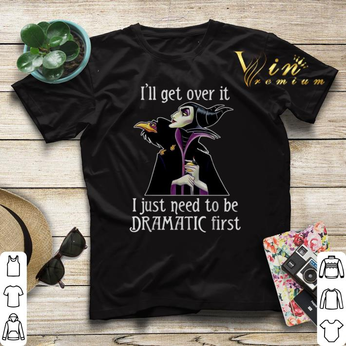 Maleficent I ll get over it I just need to be dramatic first shirt sweater 4 - Maleficent I'll get over it I just need to be dramatic first shirt sweater