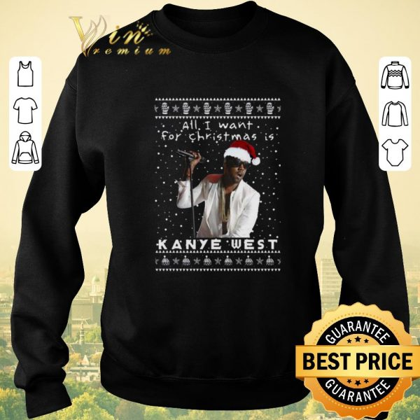 Nice All i want for Christmas is Kanye West Rapper shirt sweater
