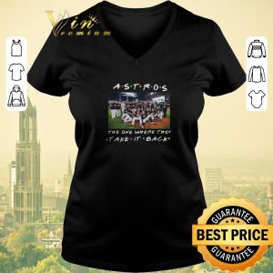 Nice Houston Astros the one where they take it back Friends shirt sweater