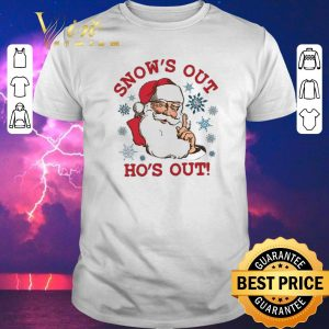 Nice Santa snow's out ho's out shirt sweater