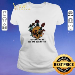 Nice Skull mushroom you cannot kill me in a way that matters shirt sweater