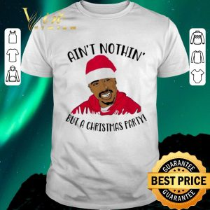 Nice Tupac Ain't nothin but a Christmas party shirt sweater