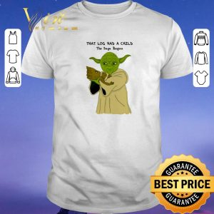 Nice Yoda Groot that log had a child the saga begins shirt sweater