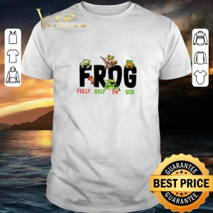 Official Frog Fully Rely On God shirt