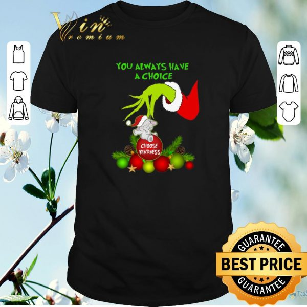 Official Grinch you always have a choice choose kindness elephant shirt